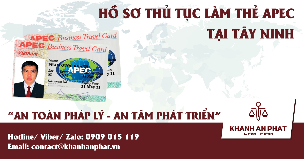 HỒ SƠ THỦ TỤC LÀM THẺ APEC TẠI TÂY NINH - (HOTLINE 0909 015 119 - MR KHÁNH)
